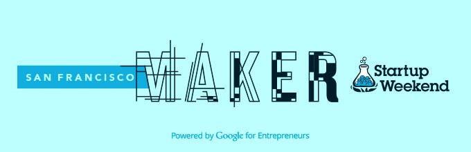 Join us for the next Maker Startup Weekend San Francisco