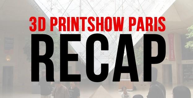 3D Printshow Paris Recap