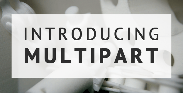 "Introducing ""Multipart"" : simplifying upload for multipart 3D files"