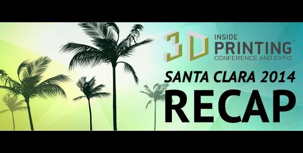 Inside 3D Printing in Santa Clara 2014 Recap
