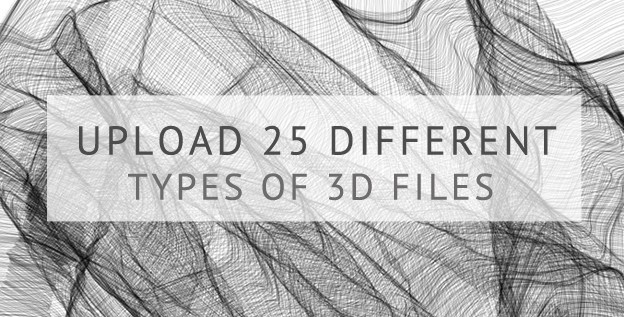 Upload 25 different types of 3D file formats