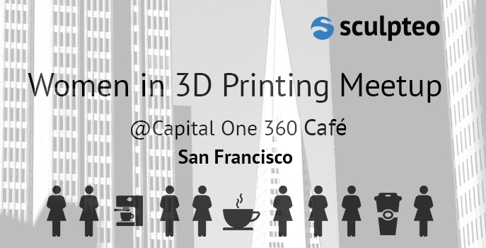 Come meet us at our Women in 3D Printing Meetup