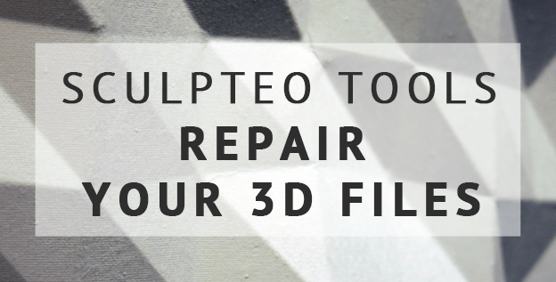 Sculpteo Tools: Repair your 3D files with Sculpteo