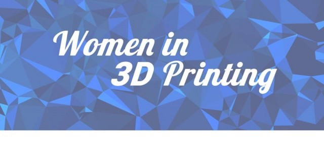 Women in 3D printing, join us!