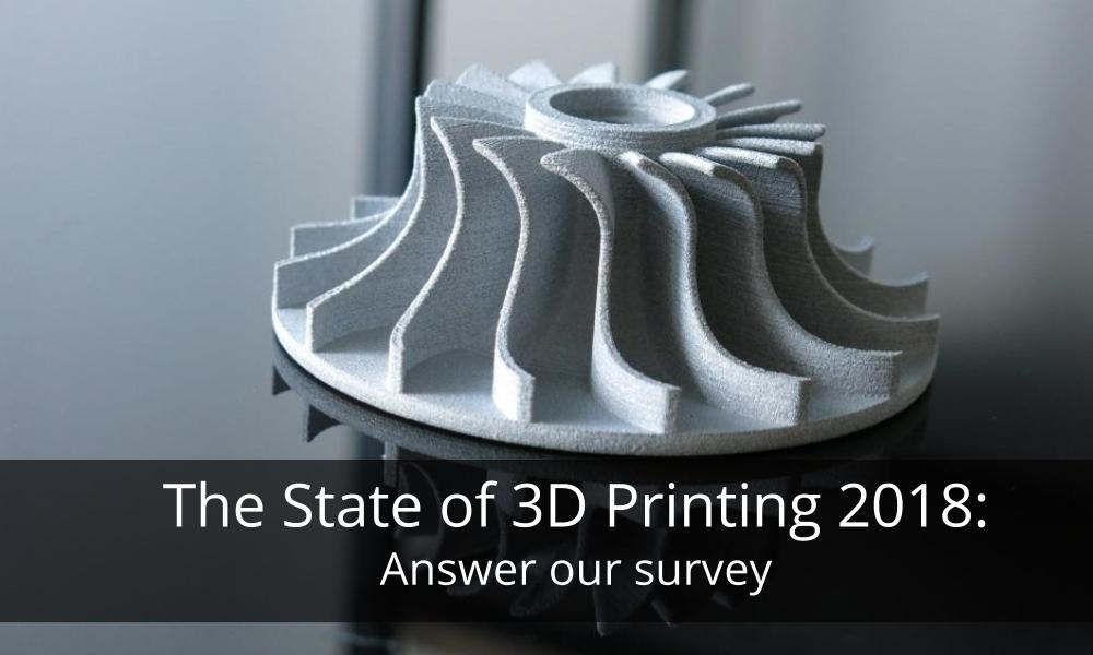 The State of 3D Printing 2018: Answer our survey!