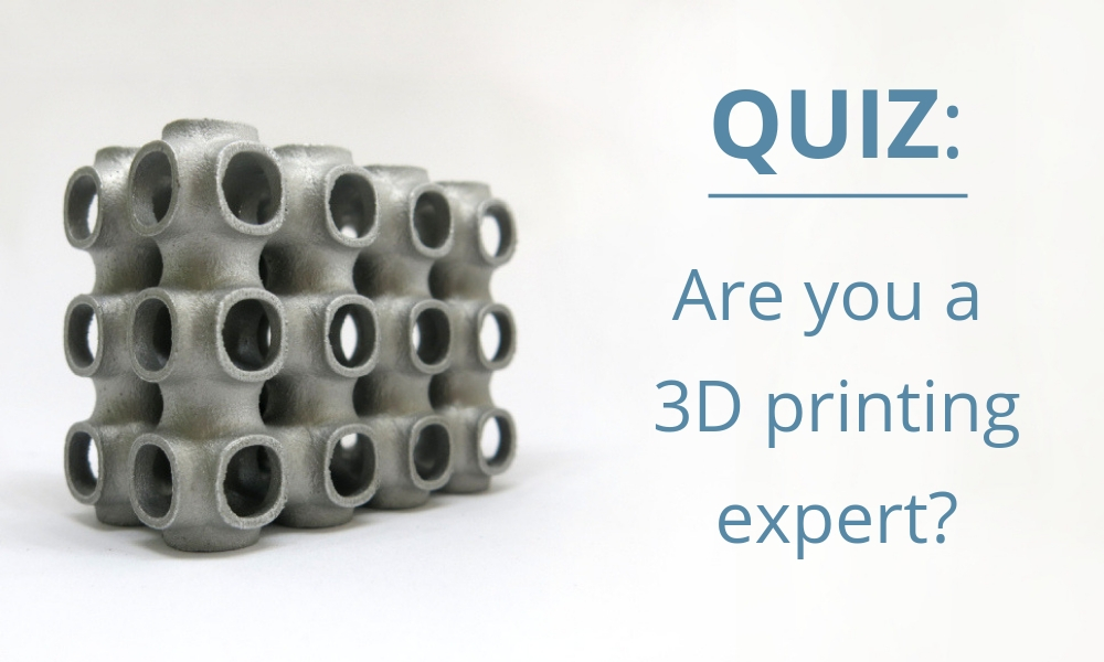 QUIZ: Are you a 3D printing expert?